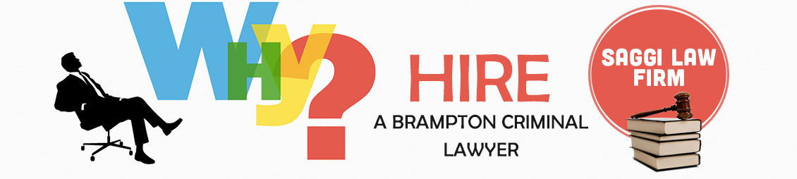 WHY HIRE A BRAMPTON CRIMINAL LAWYER